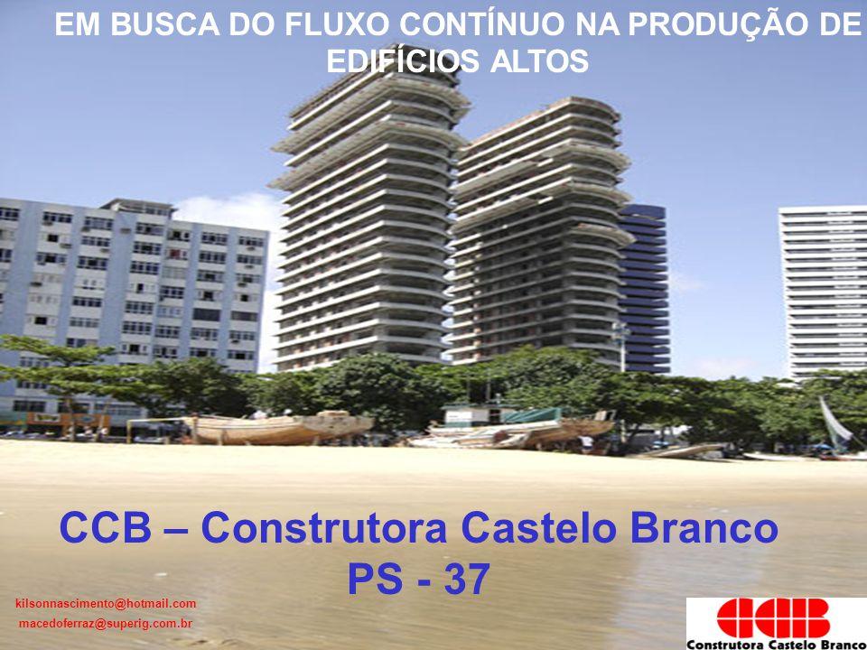 kilsonnascimento@hotmail.com macedoferraz@superig.com.br CCB – Construtora Castelo Branco PS - 37 EM BUSCA DO FLUXO CONTÍNUO NA PRODUÇÃO DE EDIFÍCIOS