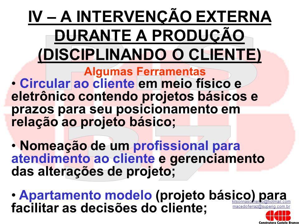 kilsonnascimento@hotmail.com macedoferraz@superig.com.br IV – A INTERVENÇÃO EXTERNA DURANTE A PRODUÇÃO (DISCIPLINANDO O CLIENTE) Algumas Ferramentas •