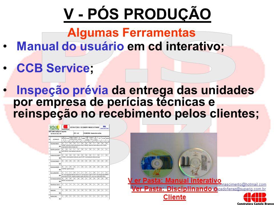 kilsonnascimento@hotmail.com macedoferraz@superig.com.br V - PÓS PRODUÇÃO Algumas Ferramentas • Manual do usuário em cd interativo; • CCB Service; • I