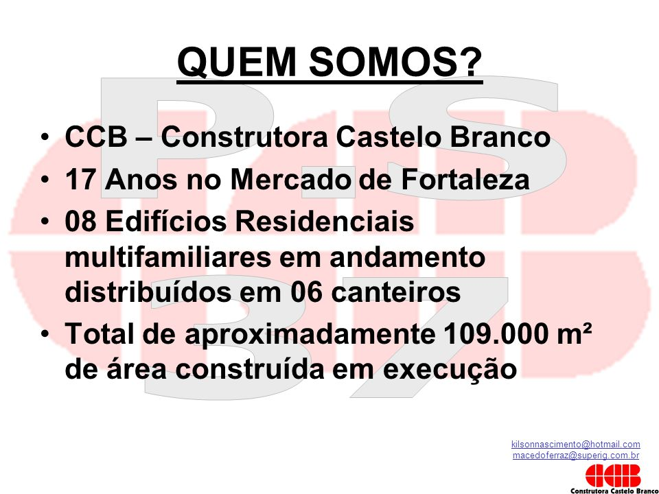 kilsonnascimento@hotmail.com macedoferraz@superig.com.br QUEM SOMOS? •CCB – Construtora Castelo Branco •17 Anos no Mercado de Fortaleza •08 Edifícios