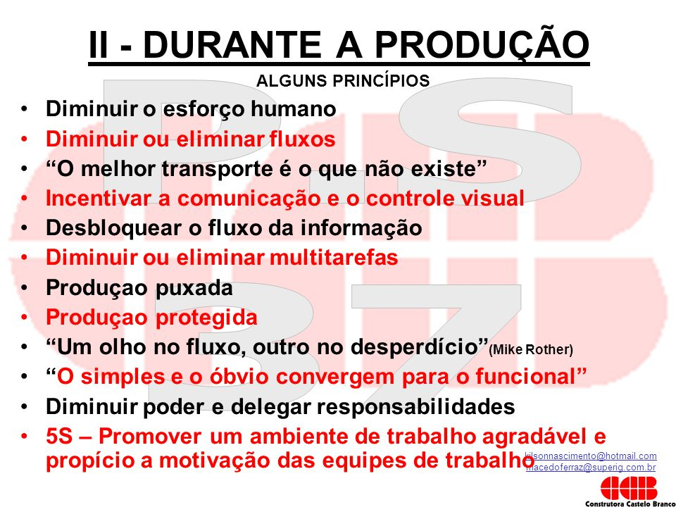 """kilsonnascimento@hotmail.com macedoferraz@superig.com.br II - DURANTE A PRODUÇÃO •Diminuir o esforço humano •Diminuir ou eliminar fluxos •""""O melhor tr"""