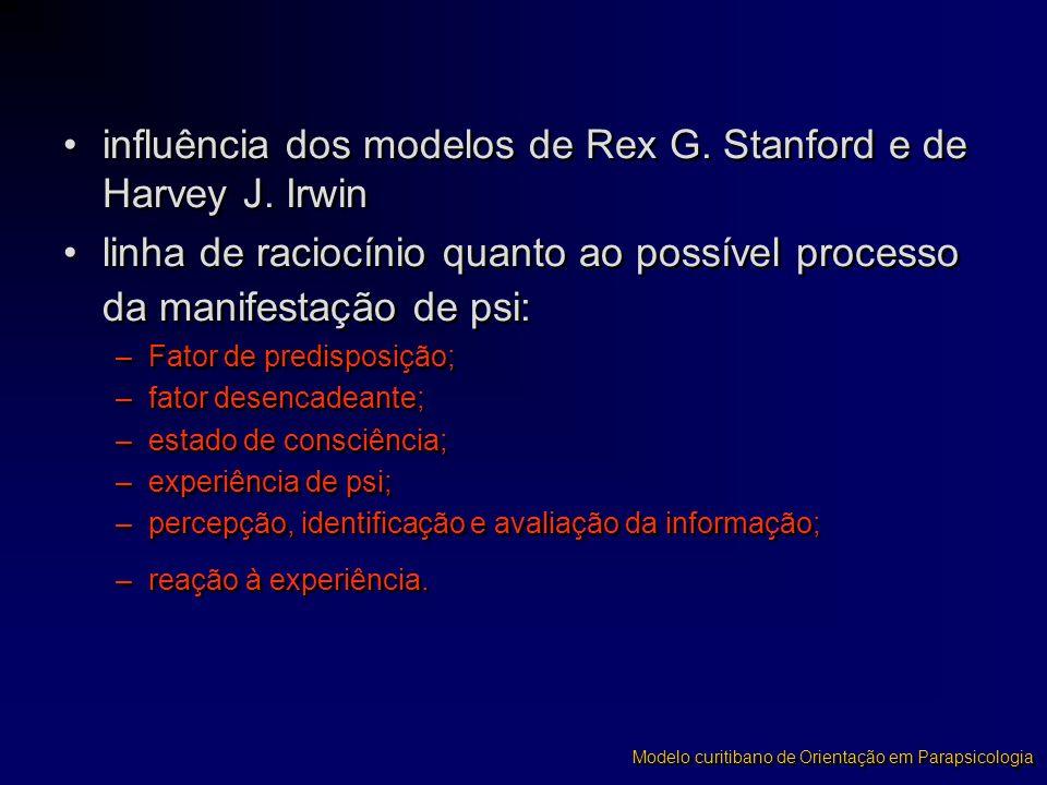 •influência dos modelos de Rex G. Stanford e de Harvey J. Irwin •linha de raciocínio quanto ao possível processo da manifestação de psi: –Fator de pre