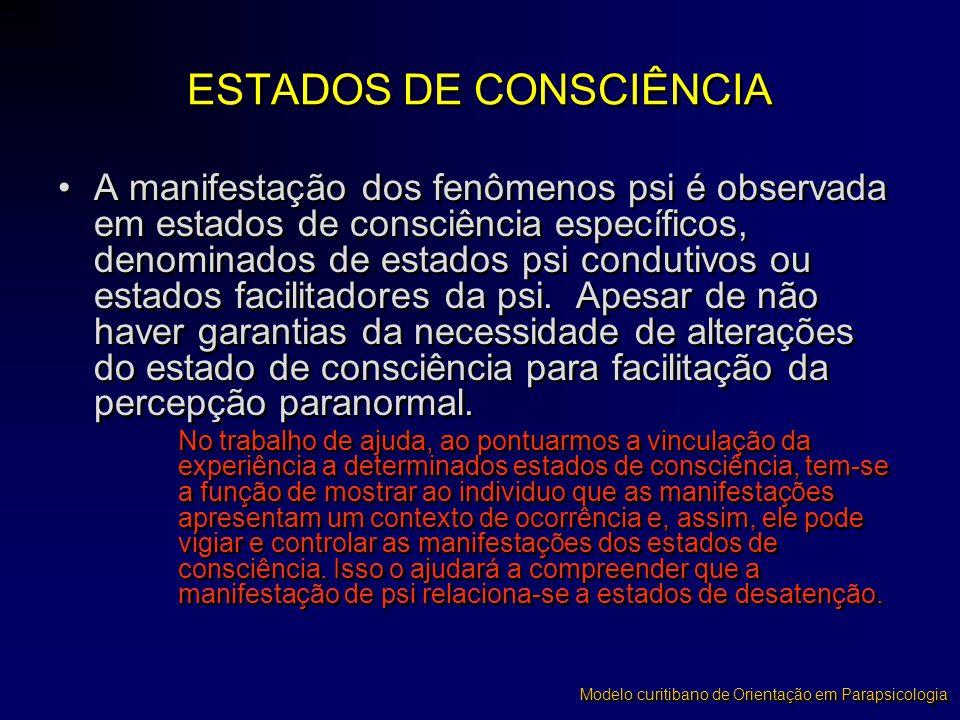 •A manifestação dos fenômenos psi é observada em estados de consciência específicos, denominados de estados psi condutivos ou estados facilitadores da