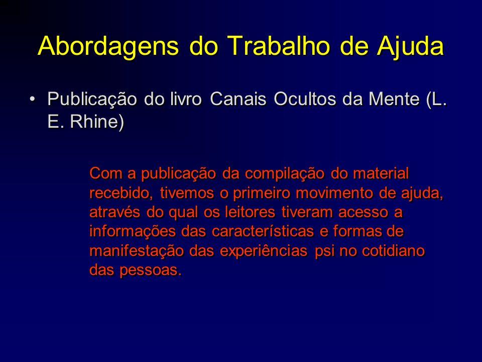Abordagens do Trabalho de Ajuda •Publicação do livro Canais Ocultos da Mente (L. E. Rhine) Com a publicação da compilação do material recebido, tivemo