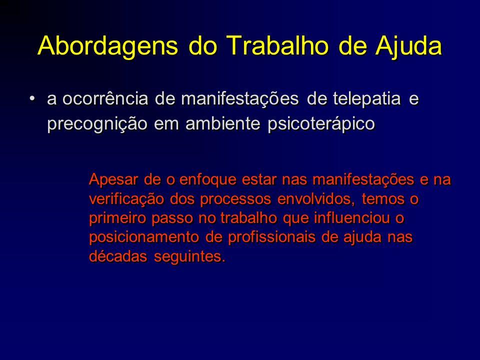 Abordagens do Trabalho de Ajuda •a ocorrência de manifestações de telepatia e precognição em ambiente psicoterápico Apesar de o enfoque estar nas mani