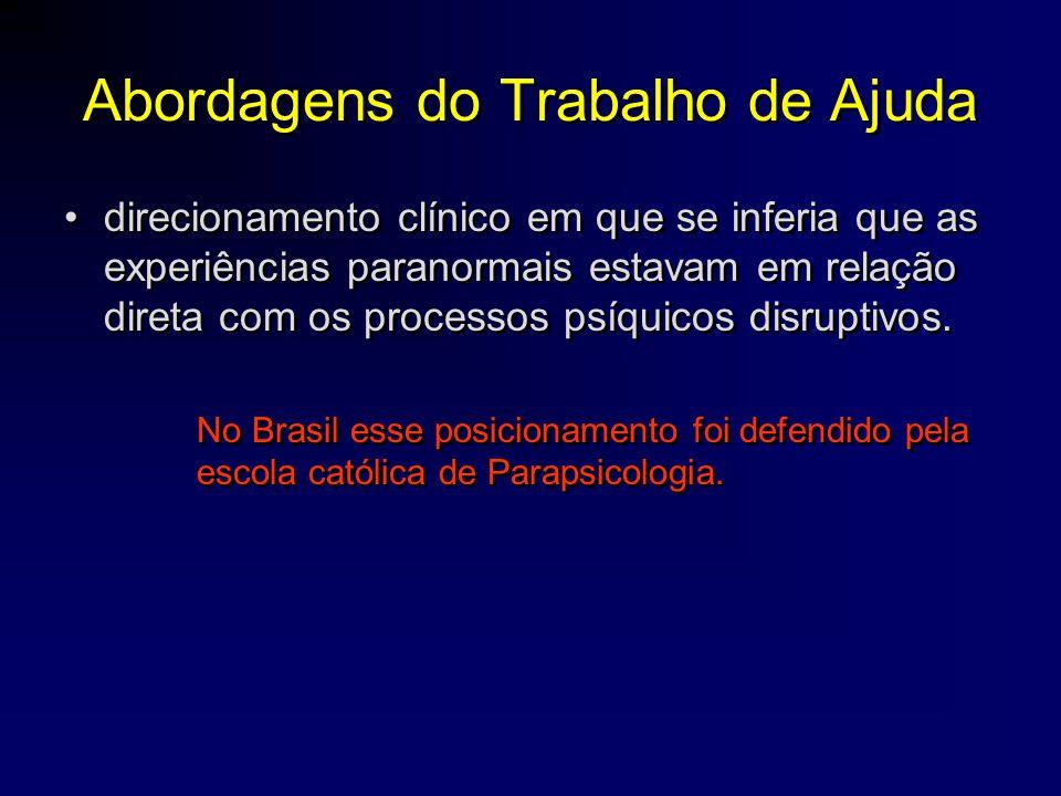 Abordagens do Trabalho de Ajuda •direcionamento clínico em que se inferia que as experiências paranormais estavam em relação direta com os processos p