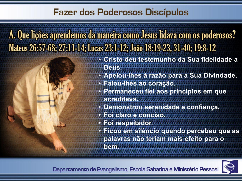 •Cristo deu testemunho da Sua fidelidade a Deus. •Apelou-lhes à razão para a Sua Divindade. •Falou-lhes ao coração. •Permaneceu fiel aos princípios em