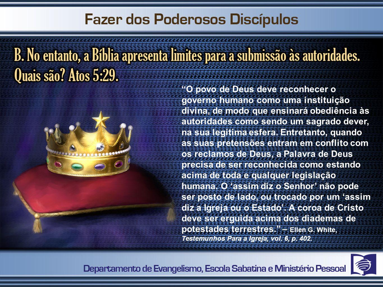"""""""O povo de Deus deve reconhecer o governo humano como uma instituição divina, de modo que ensinará obediência às autoridades como sendo um sagrado dev"""