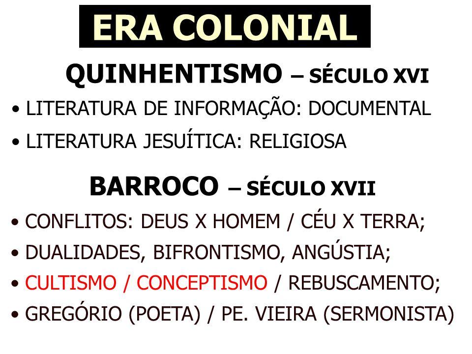 QUINHENTISMO – SÉCULO XVI ERA COLONIAL • LITERATURA DE INFORMAÇÃO: DOCUMENTAL • LITERATURA JESUÍTICA: RELIGIOSA • CONFLITOS: DEUS X HOMEM / CÉU X TERRA; • DUALIDADES, BIFRONTISMO, ANGÚSTIA; • CULTISMO / CONCEPTISMO / REBUSCAMENTO; • GREGÓRIO (POETA) / PE.