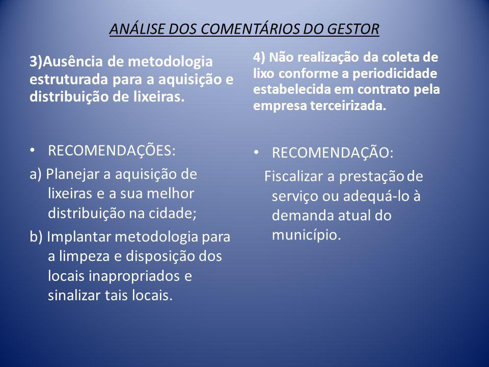 ANÁLISE DOS COMENTÁRIOS DO GESTOR 3)Ausência de metodologia estruturada para a aquisição e distribuição de lixeiras.