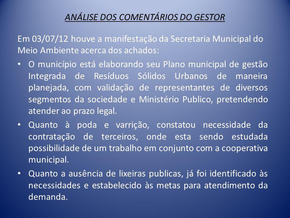 ANÁLISE DOS COMENTÁRIOS DO GESTOR Em 03/07/12 houve a manifestação da Secretaria Municipal do Meio Ambiente acerca dos achados: • O município está ela