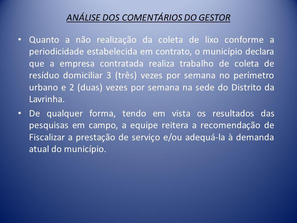 ANÁLISE DOS COMENTÁRIOS DO GESTOR • Quanto a não realização da coleta de lixo conforme a periodicidade estabelecida em contrato, o município declara q