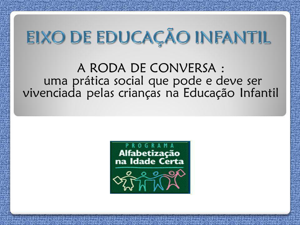 A RODA DE CONVERSA : uma prática social que pode e deve ser vivenciada pelas crianças na Educação Infantil