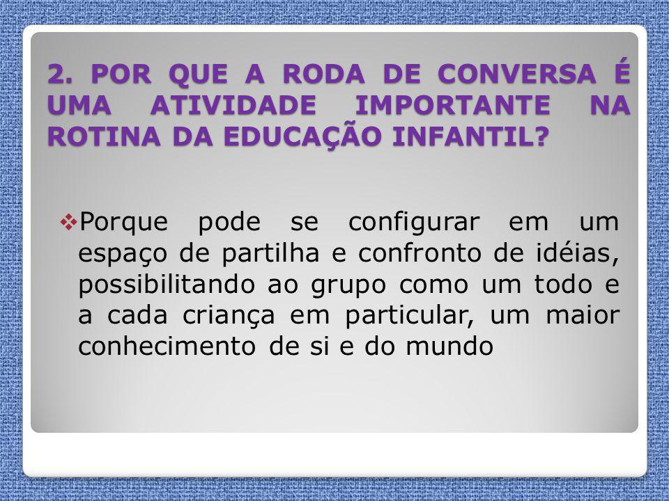 2.POR QUE A RODA DE CONVERSA É UMA ATIVIDADE IMPORTANTE NA ROTINA DA EDUCAÇÃO INFANTIL.