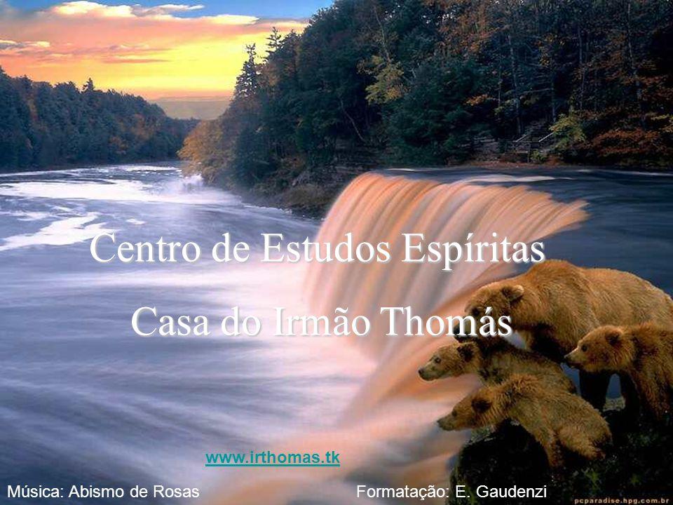 Centro de Estudos Espíritas Casa do Irmão Thomás Casa do Irmão Thomás www.irthomas.tk Formatação: E. GaudenziMúsica: Abismo de Rosas