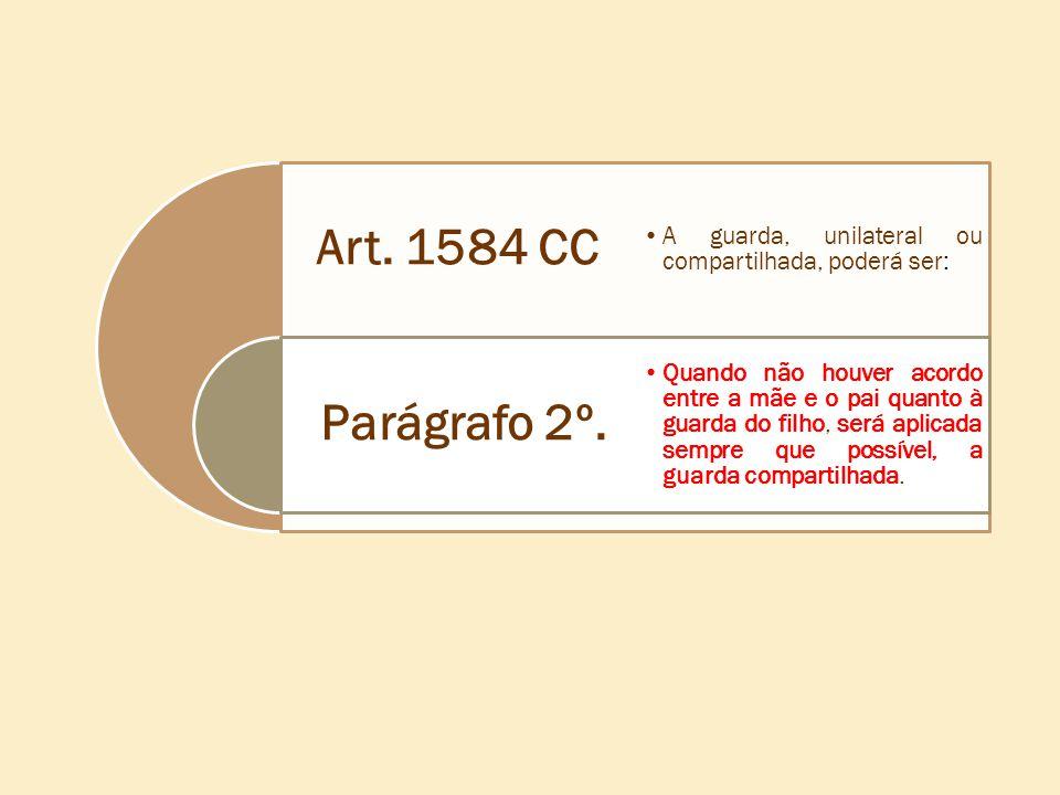 Art. 1584 CC Parágrafo 2º. •A guarda, unilateral ou compartilhada, poderá ser: •Quando não houver acordo entre a mãe e o pai quanto à guarda do filho,