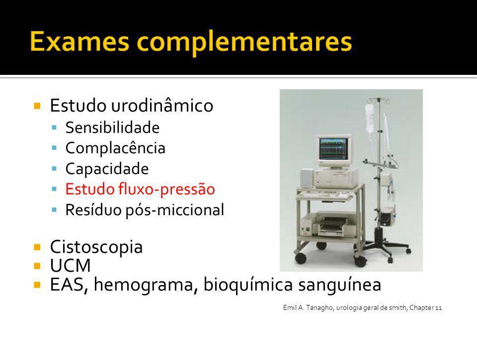  Estudo urodinâmico  Sensibilidade  Complacência  Capacidade  Estudo fluxo-pressão  Resíduo pós-miccional  Cistoscopia  UCM  EAS, hemograma,
