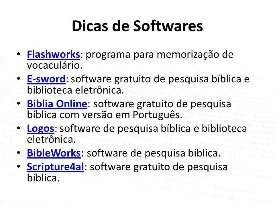 Dicas de Softwares • Flashworks: programa para memorização de vocaculário. Flashworks • E-sword: software gratuito de pesquisa bíblica e biblioteca el