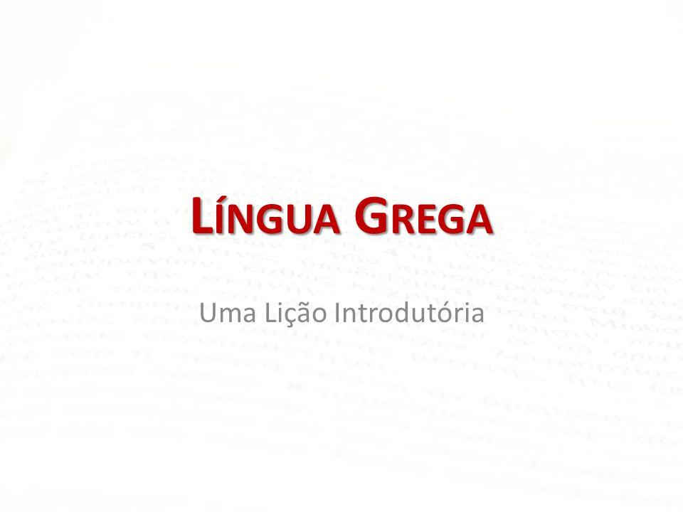 História da língua grega • Você pode obter informações sobre a história da língua grega no primeiro capítulo da maioria das gramáticas, ou consultar um dos seguintes sites: • http://www.airtonjo.com/linguas_biblicas02.htm http://www.airtonjo.com/linguas_biblicas02.htm • http://pt.wikipedia.org/wiki/L%C3%ADngua_grega http://pt.wikipedia.org/wiki/L%C3%ADngua_grega • http://pt.wikipedia.org/wiki/L%C3%ADngua_grega_antiga http://pt.wikipedia.org/wiki/L%C3%ADngua_grega_antiga • http://www.cursogrego.com/ptgreek/history.asp http://www.cursogrego.com/ptgreek/history.asp • http://en.wikipedia.org/wiki/Greek_language http://en.wikipedia.org/wiki/Greek_language • http://www.learnbiblicalgreek.com/greek-alphabet/greek- language http://www.learnbiblicalgreek.com/greek-alphabet/greek- language