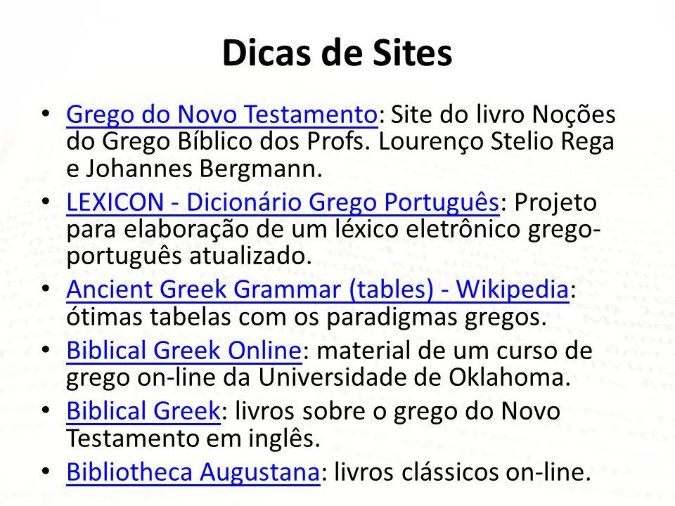 Dicas de Sites • Grego do Novo Testamento: Site do livro Noções do Grego Bíblico dos Profs. Lourenço Stelio Rega e Johannes Bergmann. Grego do Novo Te