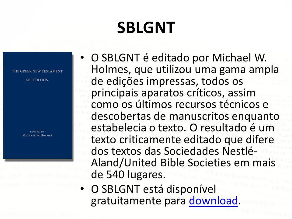 SBLGNT • O SBLGNT é editado por Michael W. Holmes, que utilizou uma gama ampla de edições impressas, todos os principais aparatos críticos, assim como