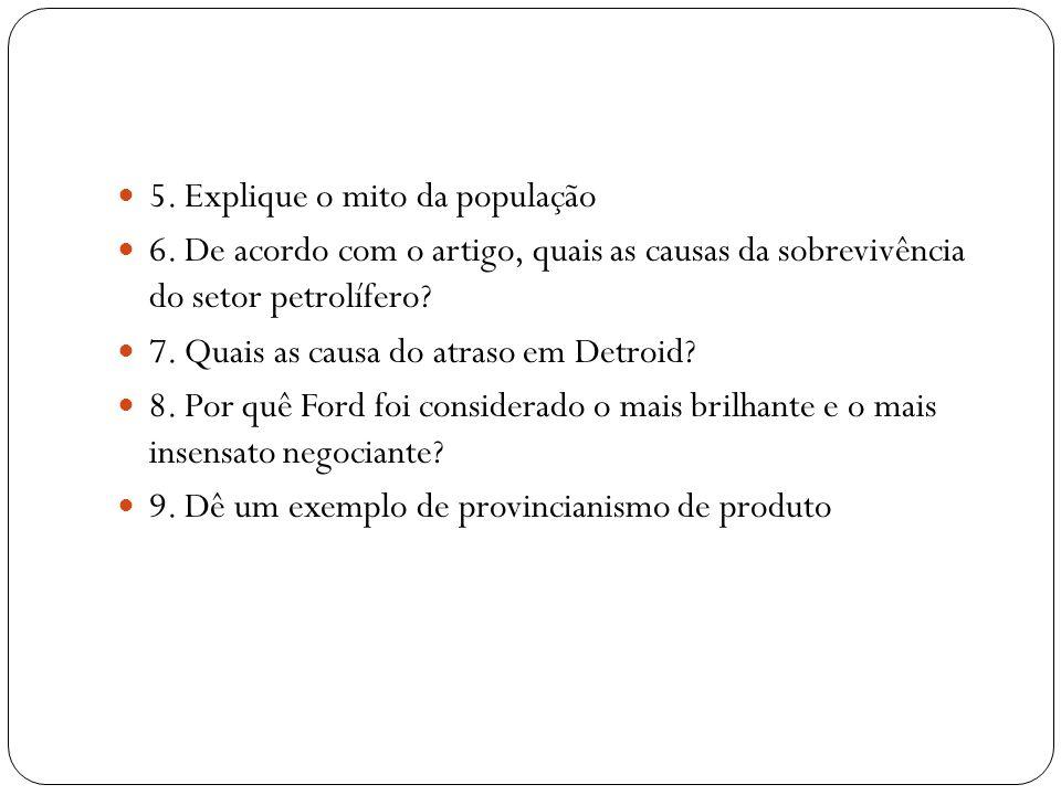  5. Explique o mito da população  6. De acordo com o artigo, quais as causas da sobrevivência do setor petrolífero?  7. Quais as causa do atraso em