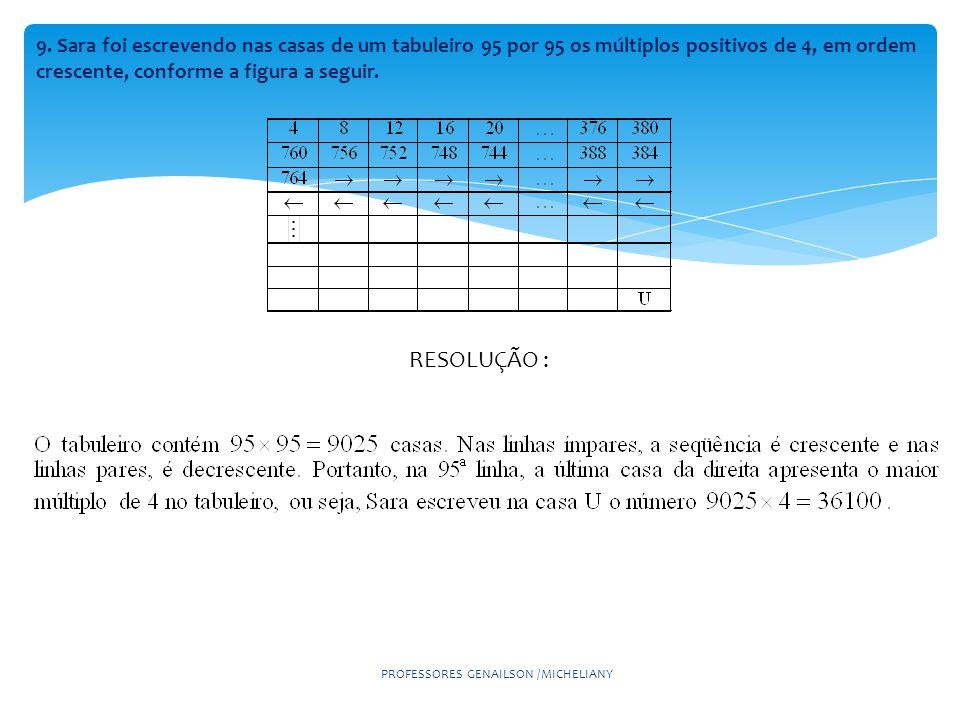 9. Sara foi escrevendo nas casas de um tabuleiro 95 por 95 os múltiplos positivos de 4, em ordem crescente, conforme a figura a seguir. PROFESSORES GE
