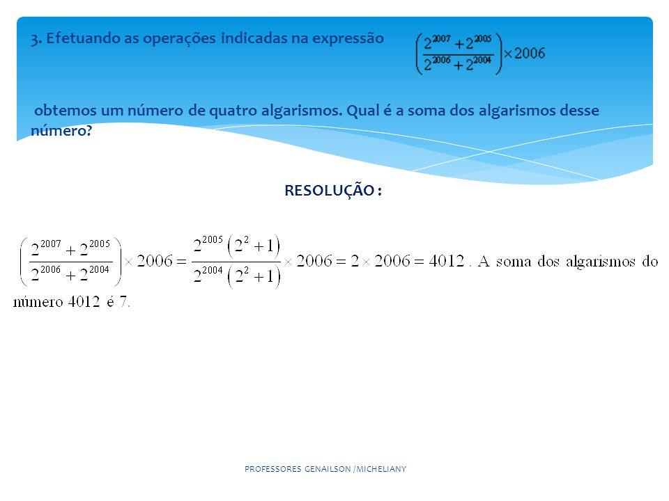 3. Efetuando as operações indicadas na expressão obtemos um número de quatro algarismos. Qual é a soma dos algarismos desse número? PROFESSORES GENAIL