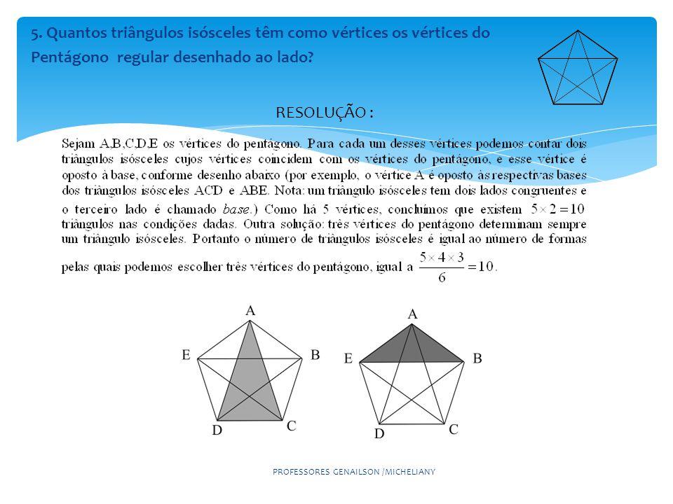 PROFESSORES GENAILSON /MICHELIANY 5. Quantos triângulos isósceles têm como vértices os vértices do Pentágono regular desenhado ao lado? RESOLUÇÃO :