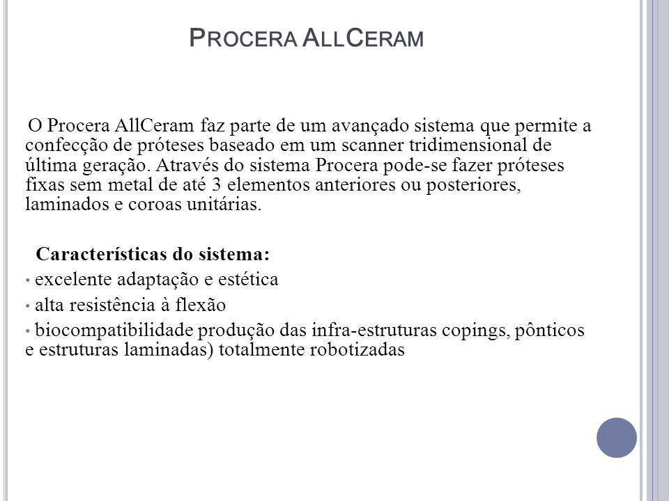 P ROCERA A LL C ERAM O Procera AllCeram faz parte de um avançado sistema que permite a confecção de próteses baseado em um scanner tridimensional de ú