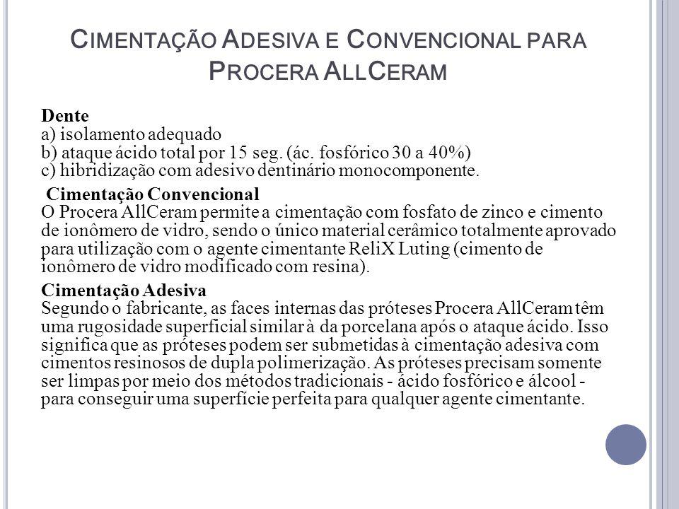 C IMENTAÇÃO A DESIVA E C ONVENCIONAL PARA P ROCERA A LL C ERAM Dente a) isolamento adequado b) ataque ácido total por 15 seg. (ác. fosfórico 30 a 40%)