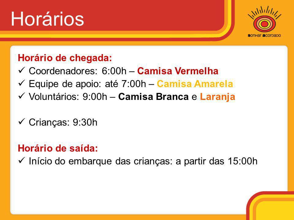Horários Horário de chegada:  Coordenadores: 6:00h – Camisa Vermelha  Equipe de apoio: até 7:00h – Camisa Amarela  Voluntários: 9:00h – Camisa Bran