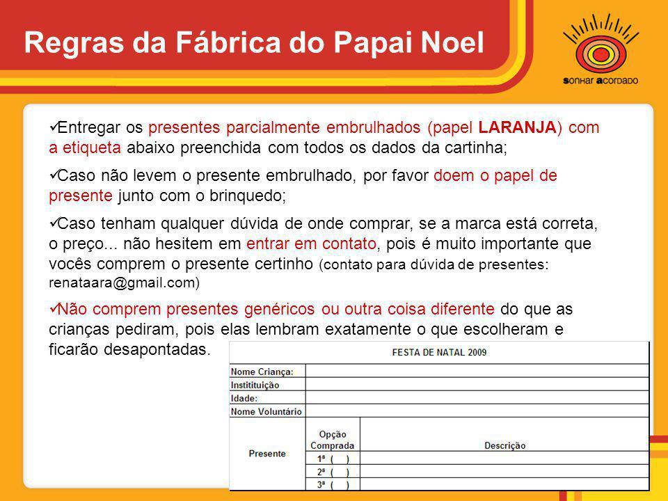 Regras da Fábrica do Papai Noel  Entregar os presentes parcialmente embrulhados (papel LARANJA) com a etiqueta abaixo preenchida com todos os dados d