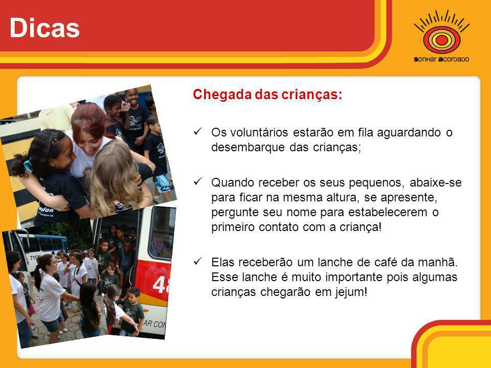 Dicas Chegada das crianças:  Os voluntários estarão em fila aguardando o desembarque das crianças;  Quando receber os seus pequenos, abaixe-se para
