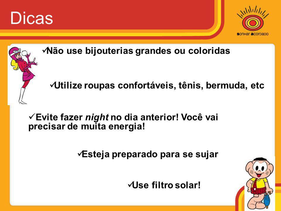 Dicas  Utilize roupas confortáveis, tênis, bermuda, etc  Não use bijouterias grandes ou coloridas  Use filtro solar!  Esteja preparado para se suj