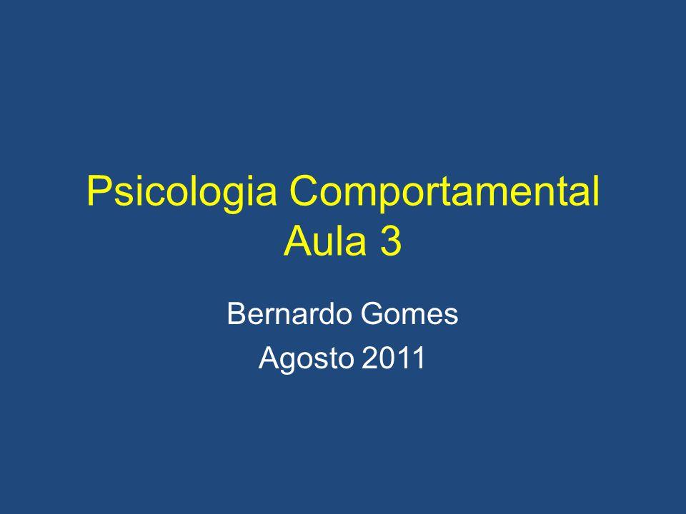 Psicologia Comportamental Aula 3 Bernardo Gomes Agosto 2011