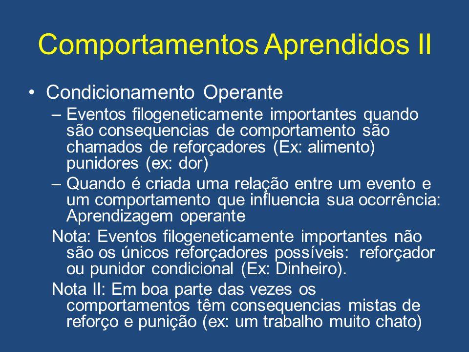 Comportamentos Aprendidos II •Condicionamento Operante –Eventos filogeneticamente importantes quando são consequencias de comportamento são chamados d