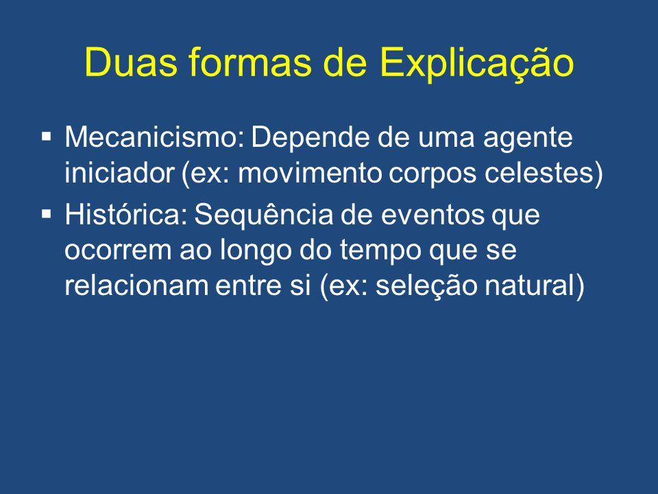 Duas formas de Explicação  Mecanicismo: Depende de uma agente iniciador (ex: movimento corpos celestes)  Histórica: Sequência de eventos que ocorrem
