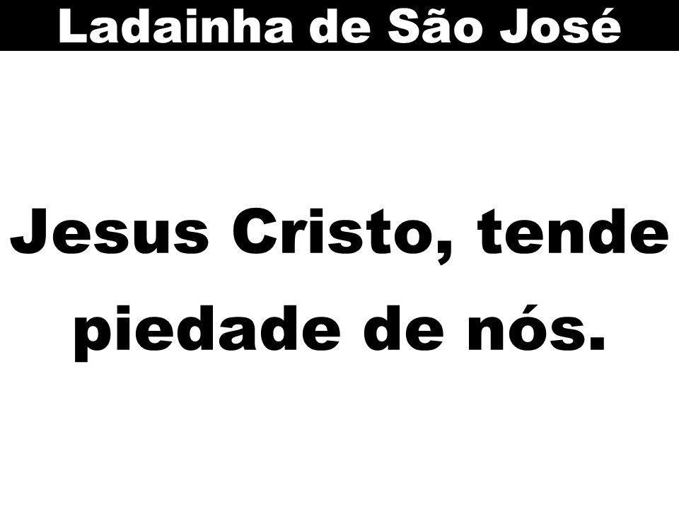 Jesus Cristo, tende piedade de nós. Ladainha de São José