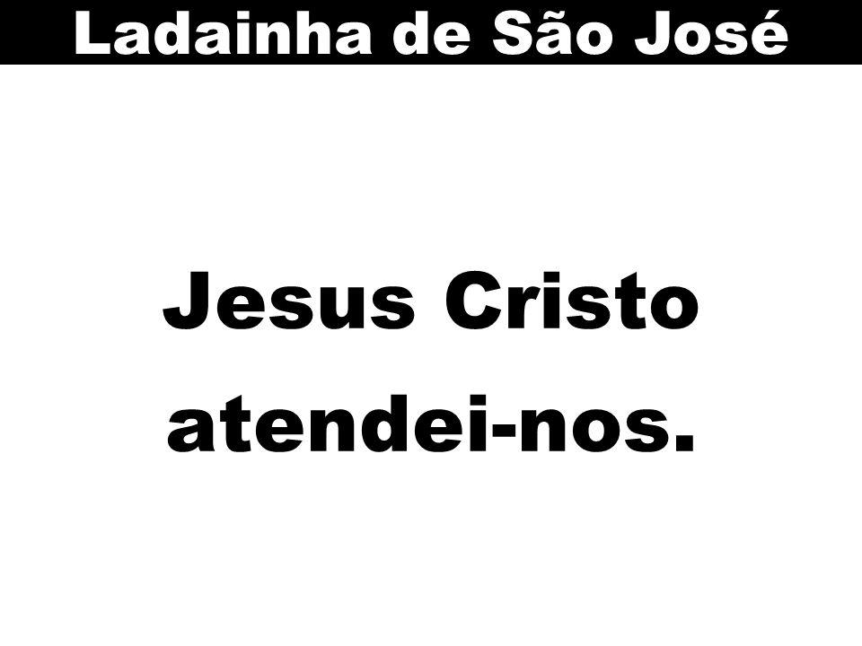 Jesus Cristo atendei-nos. Ladainha de São José