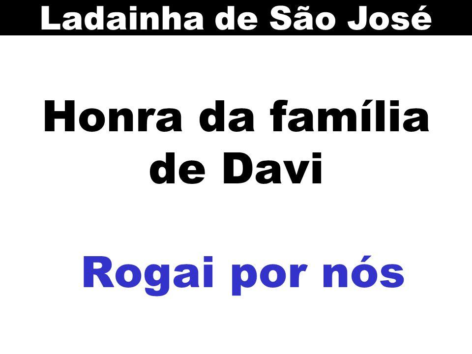 Honra da família de Davi Rogai por nós Ladainha de São José