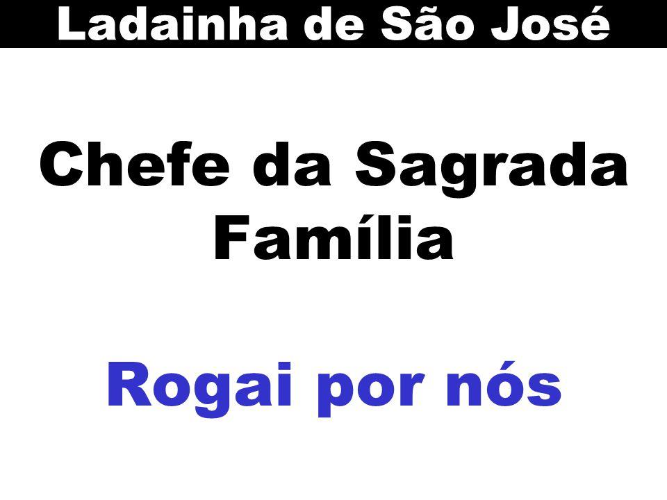 Chefe da Sagrada Família Rogai por nós Ladainha de São José