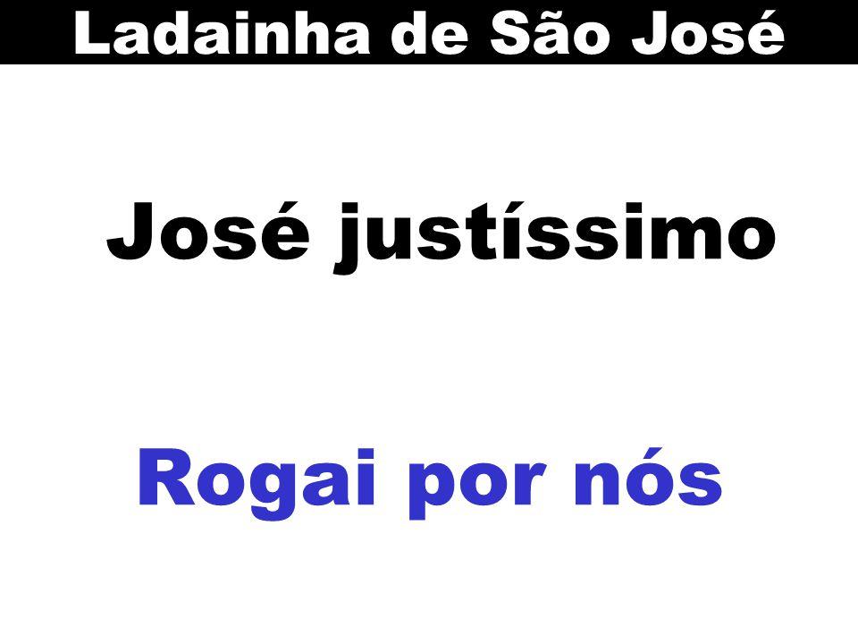 José justíssimo Rogai por nós Ladainha de São José