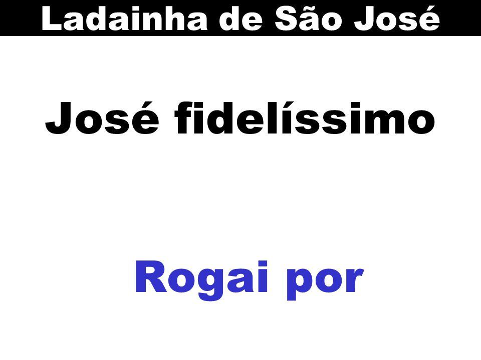 José fidelíssimo Rogai por Ladainha de São José