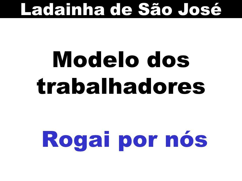 Modelo dos trabalhadores Rogai por nós Ladainha de São José
