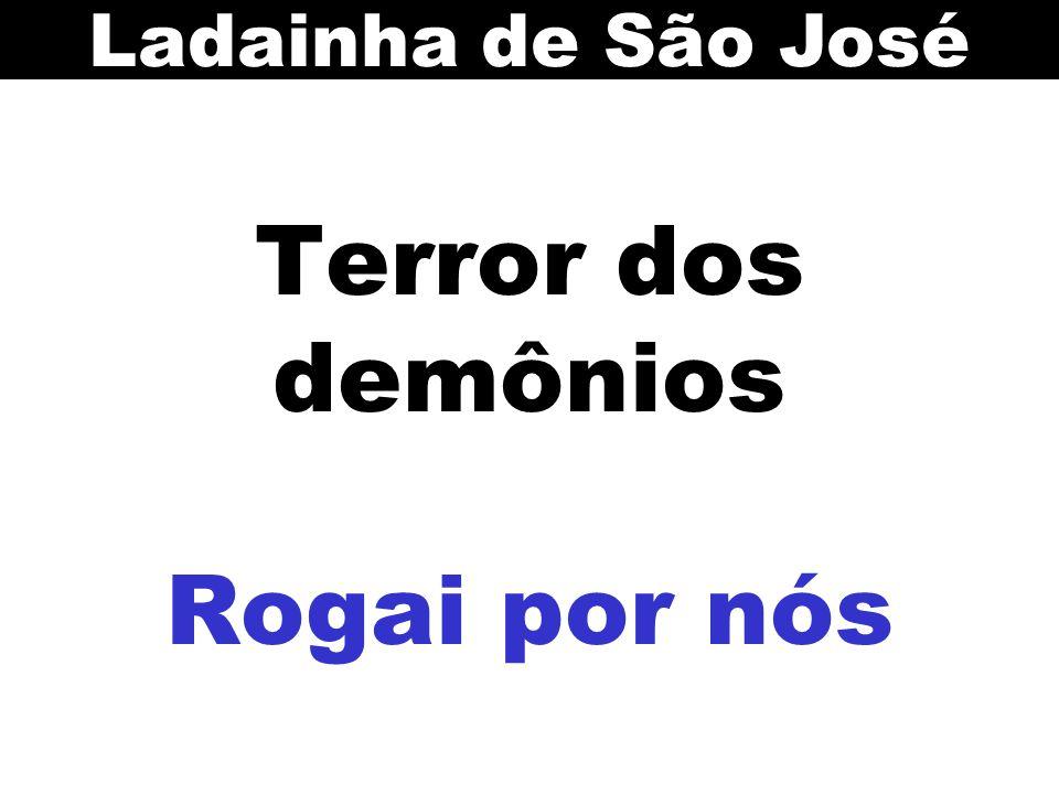 Terror dos demônios Rogai por nós Ladainha de São José