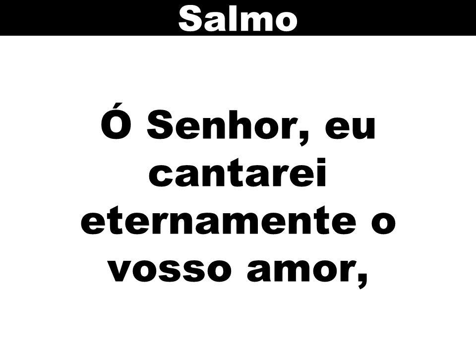 Ó Senhor, eu cantarei eternamente o vosso amor, Salmo