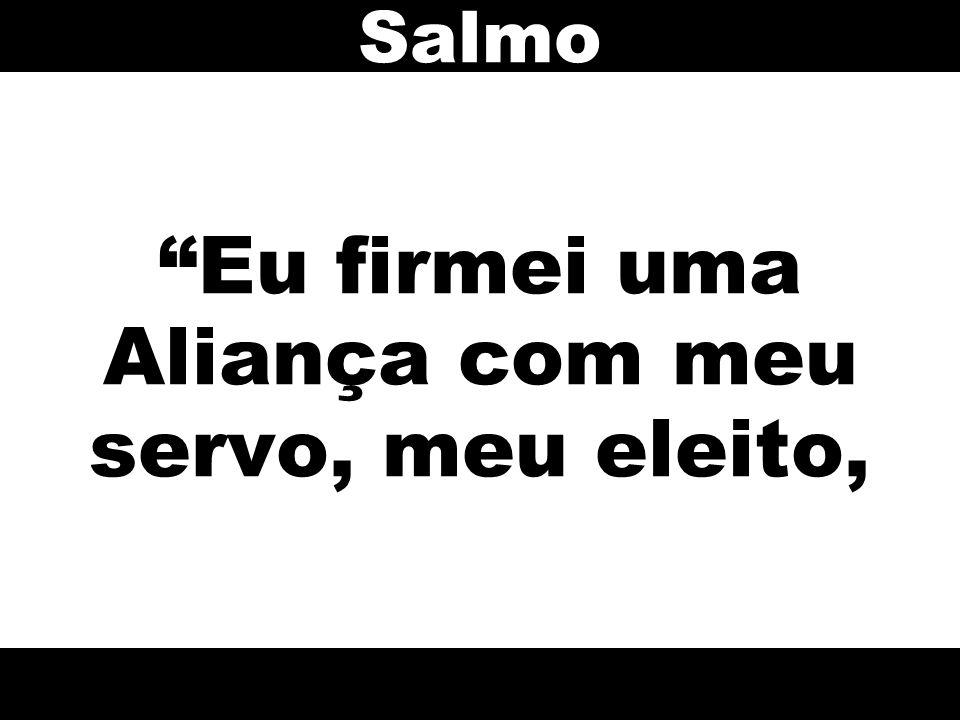 """""""Eu firmei uma Aliança com meu servo, meu eleito, Salmo"""