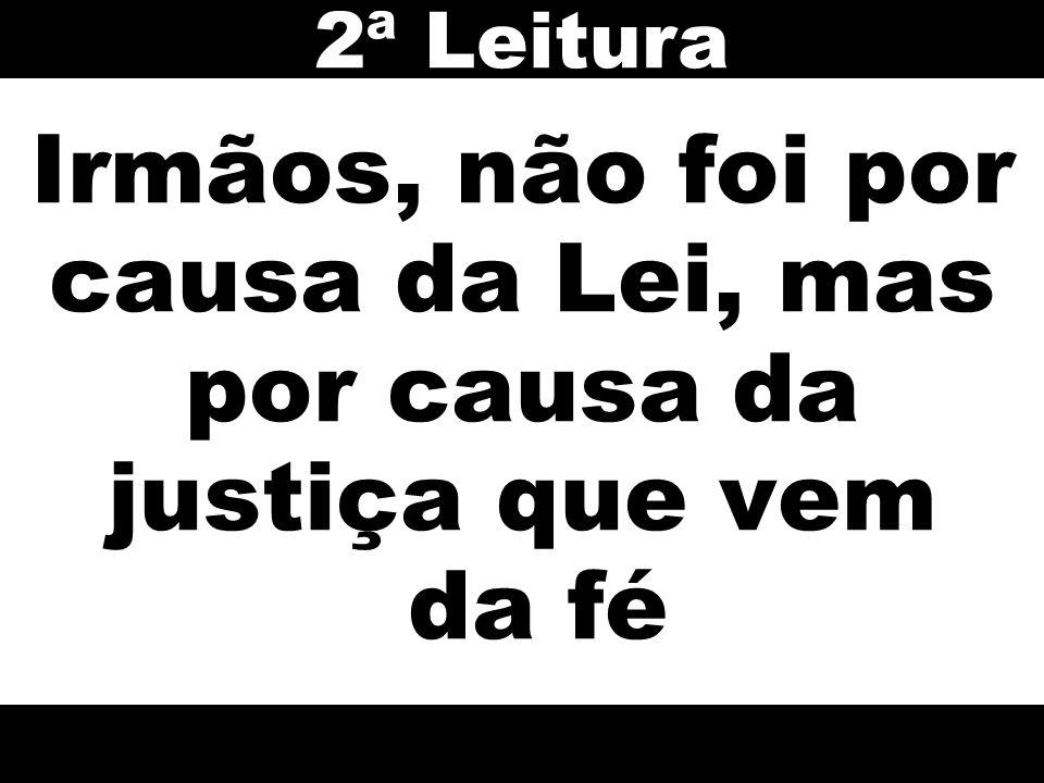 Irmãos, não foi por causa da Lei, mas por causa da justiça que vem da fé 2ª Leitura