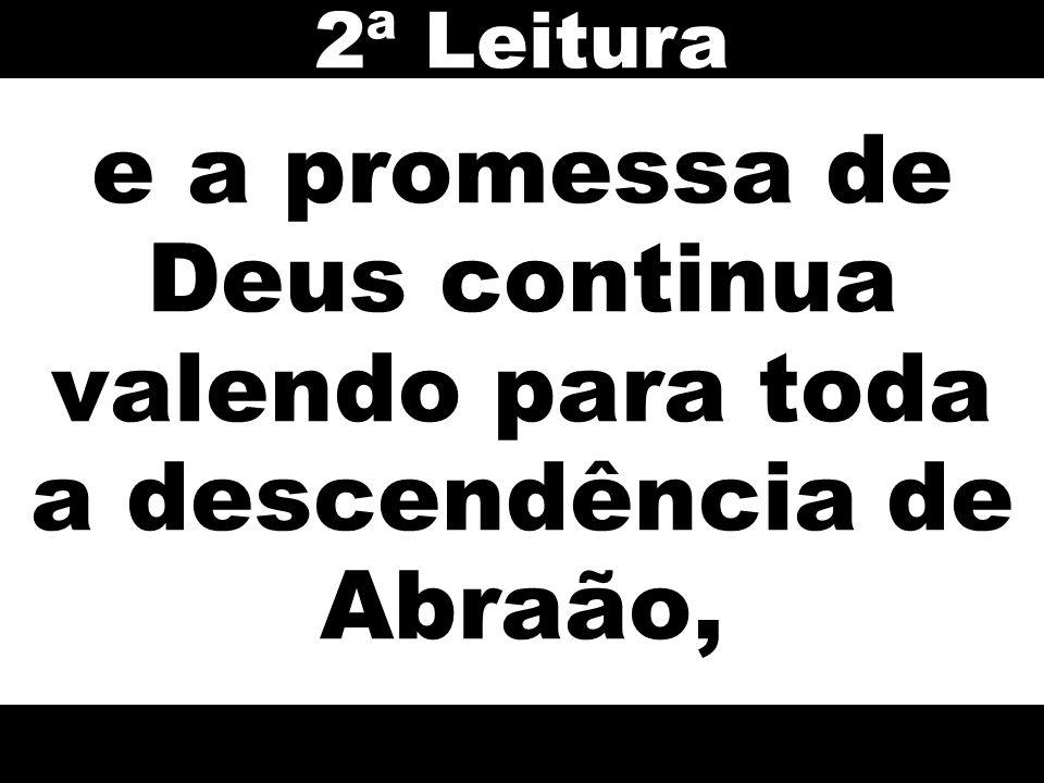 e a promessa de Deus continua valendo para toda a descendência de Abraão, 2ª Leitura